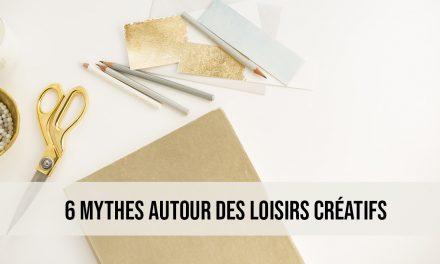 6 Mythes autour des loisirs créatifs